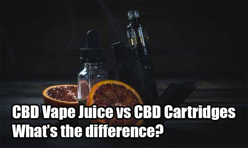 CBD Vape Juice vs CBD Cartridges What's the difference?