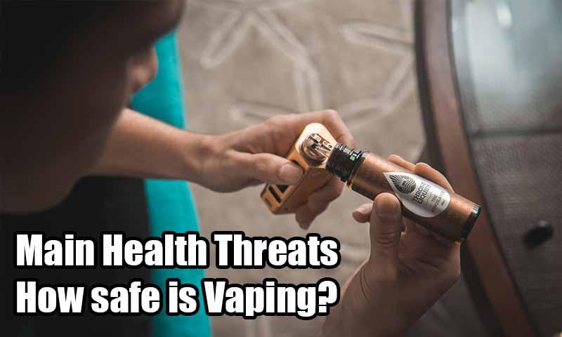 Main Health Threats How safe is Vaping?
