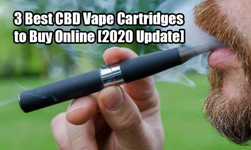 3 Best CBD Vape Cartridges to Buy Online [2020 Update]