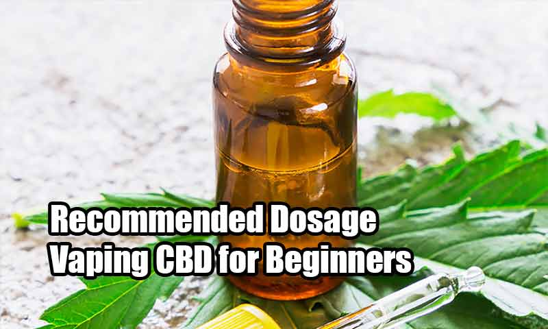 Recommended Dosage Vaping CBD for Beginners
