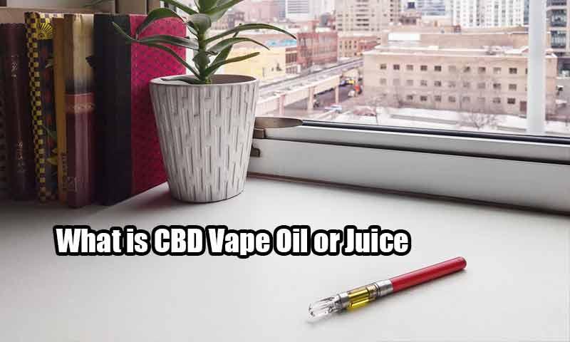 What is CBD Vape Oil or Juice