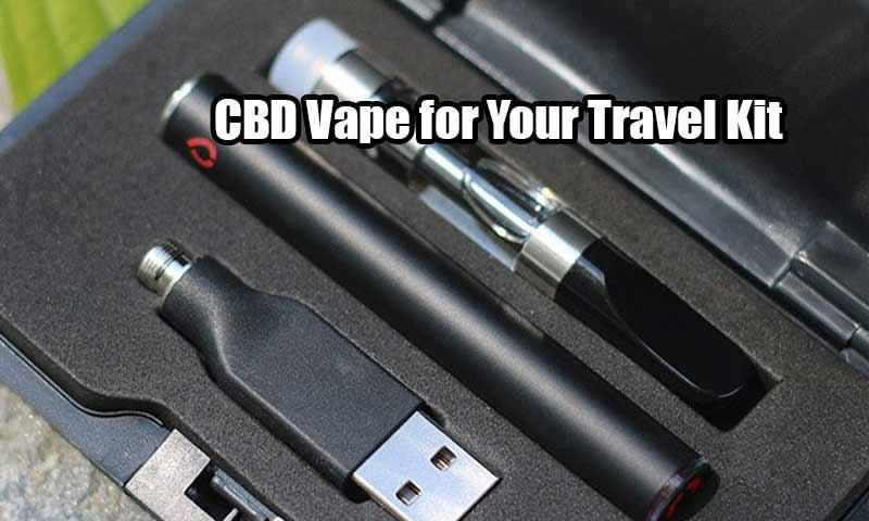 CBD Vape for Your Travel Kit