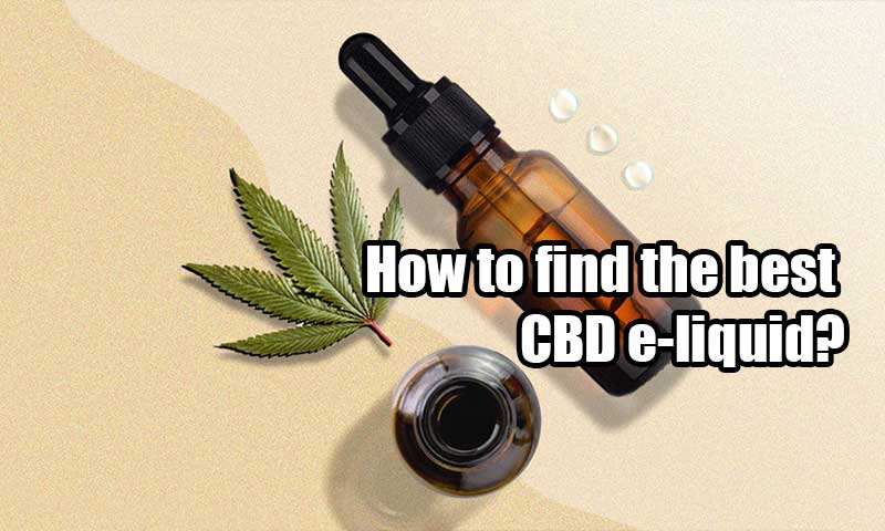How to find the best CBD e-liquid