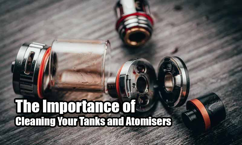 The Importance of Cleaning Your Tanks and Atomisers